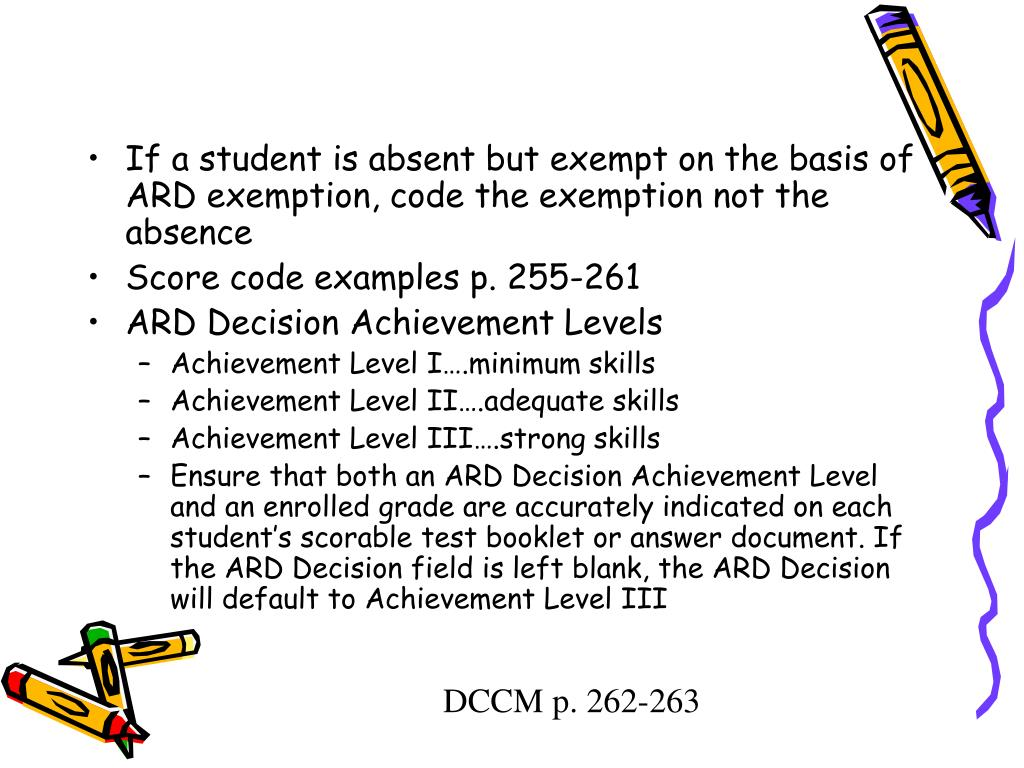 If a student is absent but exempt on the basis of ARD exemption, code the exemption not the absence