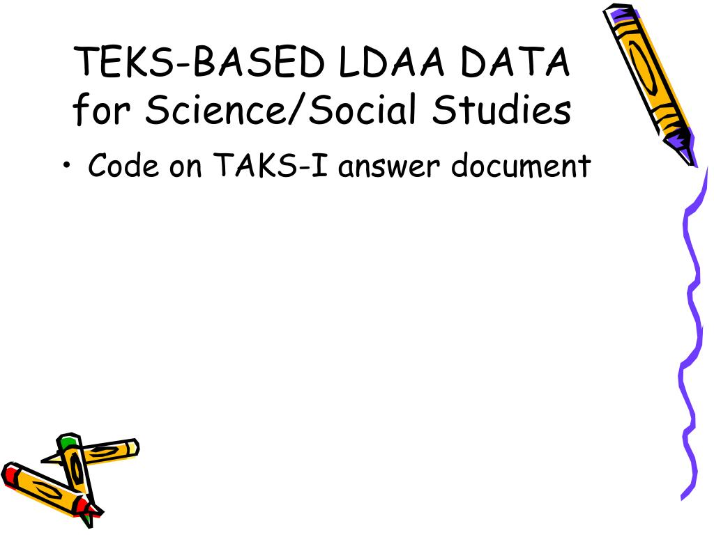 TEKS-BASED LDAA DATA for Science/Social Studies