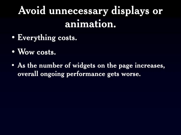 Avoid unnecessary displays or animation.