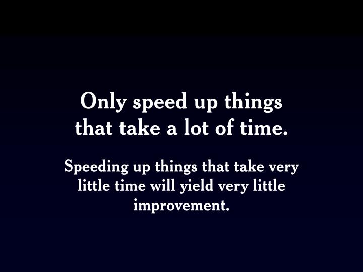 Only speed up things