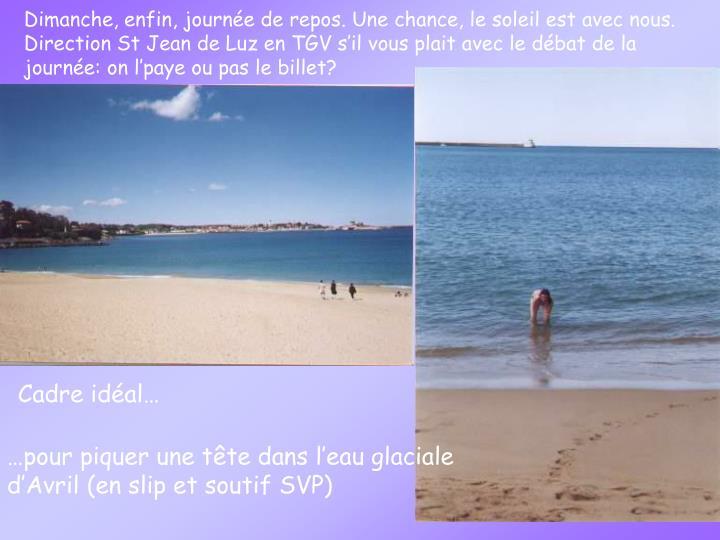 Dimanche, enfin, journée de repos. Une chance, le soleil est avec nous. Direction St Jean de Luz en TGV s'il vous plait avec le débat de la journée: on l'paye ou pas le billet?