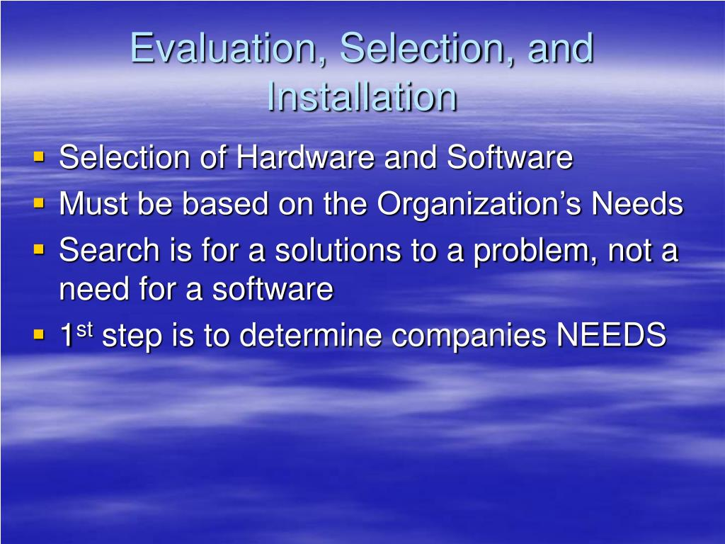 Evaluation, Selection, and Installation