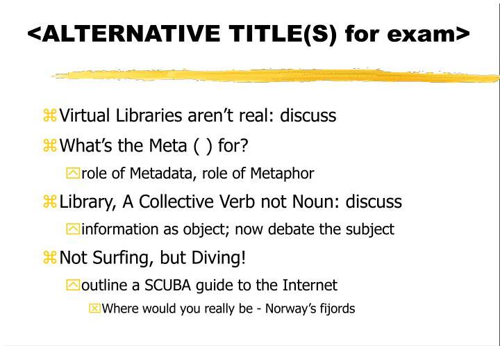 <ALTERNATIVE TITLE(S) for exam>
