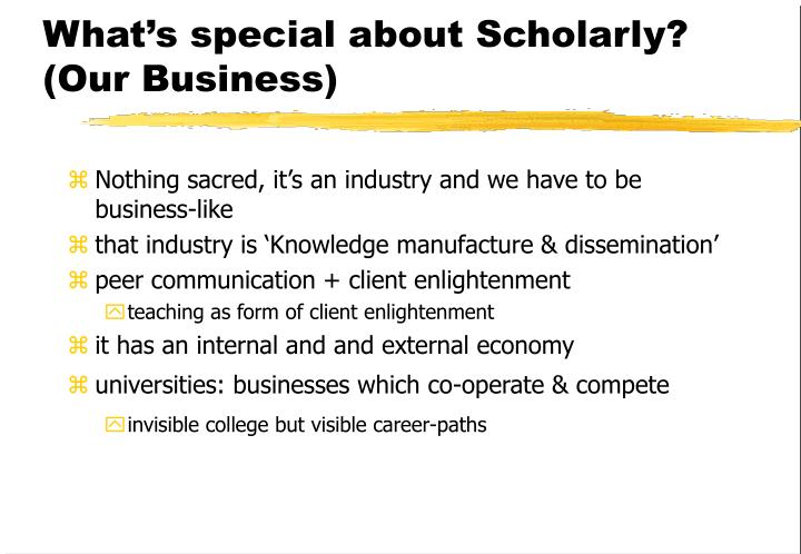 What's special about Scholarly? (Our Business)