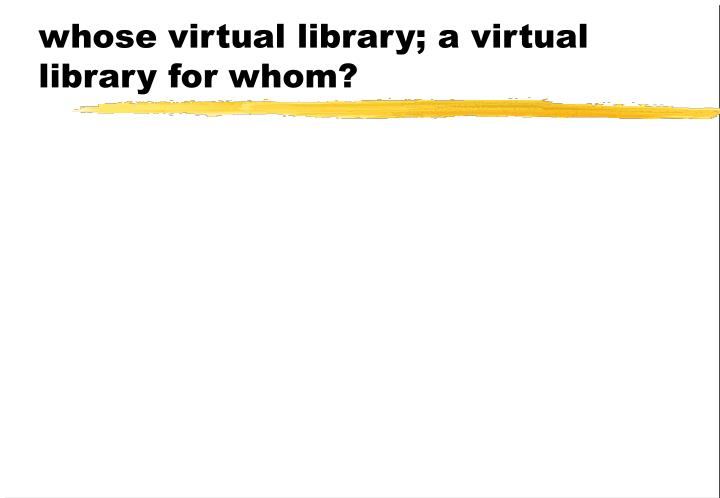 whose virtual library; a virtual library for whom?