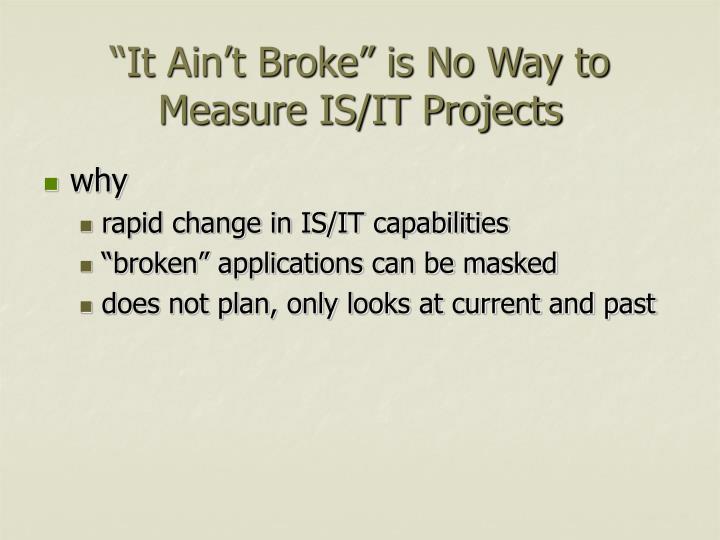 """""""It Ain't Broke"""" is No Way to Measure IS/IT Projects"""