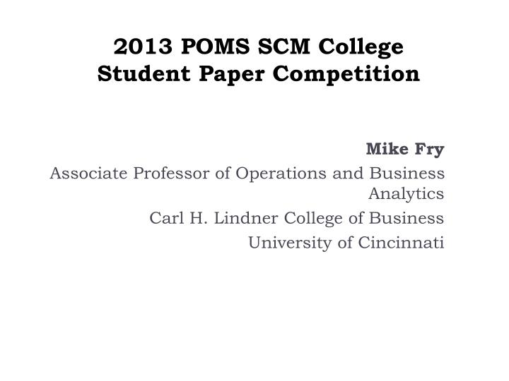2013 POMS SCM College  Student Paper Competition