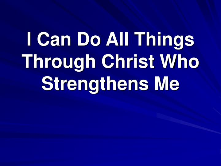 I can do all things through christ who strengthens me l.jpg