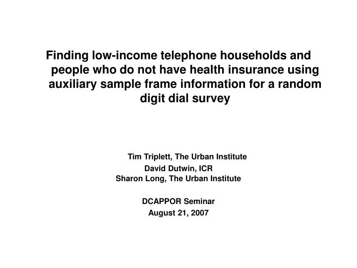 Finding low-income telephone households and people who do not have health insurance using auxiliary sample frame information for a random digit dial survey