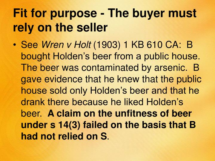 Fit for purpose - The buyer must rely on the seller