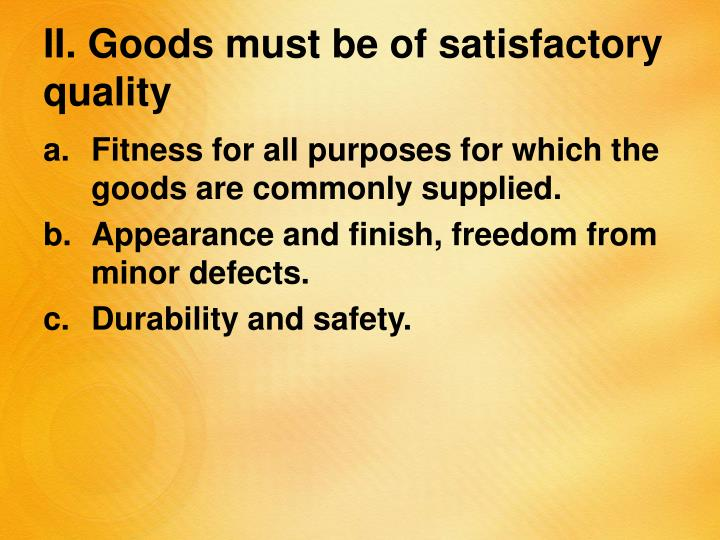 II. Goods must be of satisfactory quality