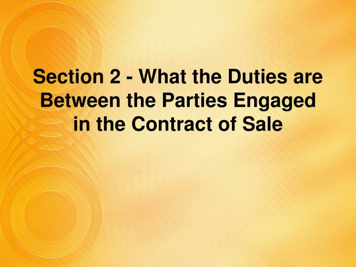 Section 2 - What the Duties are Between the Parties Engaged in the Contract of Sale