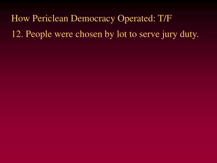 How Periclean Democracy Operated: T/F