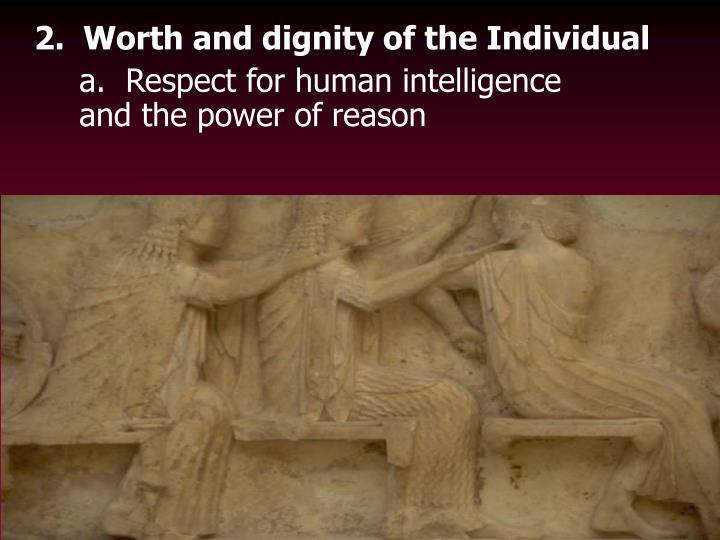 2.  Worth and dignity of the Individual