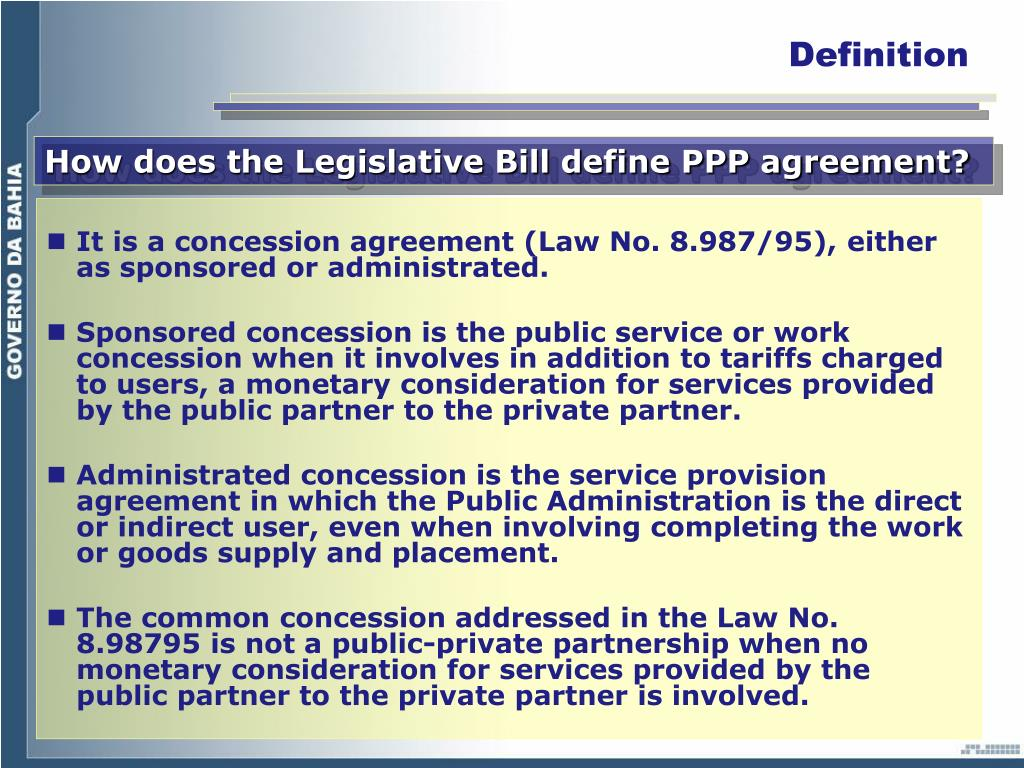 It is a concession agreement (Law No. 8.987/95), either as sponsored or administrated.