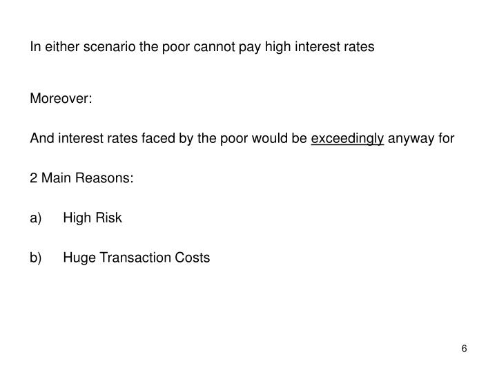 In either scenario the poor cannot pay high interest rates