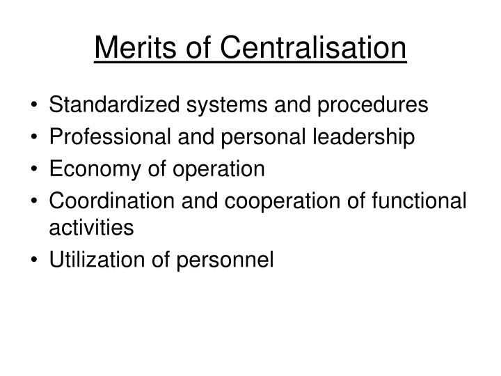 Merits of centralisation