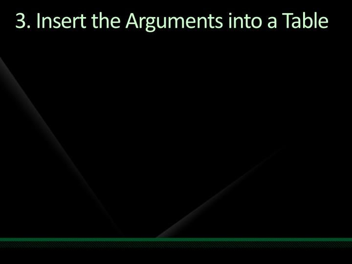 3. Insert the Arguments into a Table
