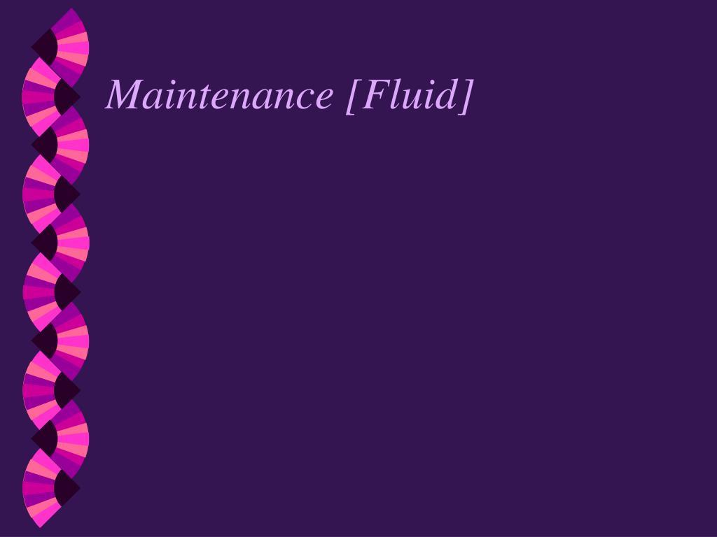 Maintenance [Fluid]