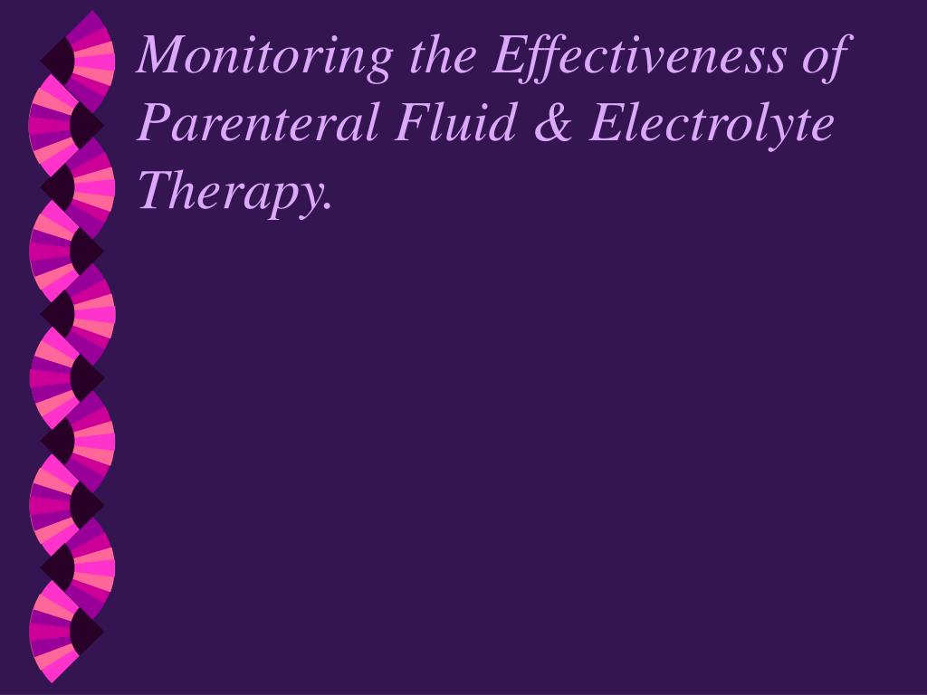 Monitoring the Effectiveness of Parenteral Fluid & Electrolyte Therapy.