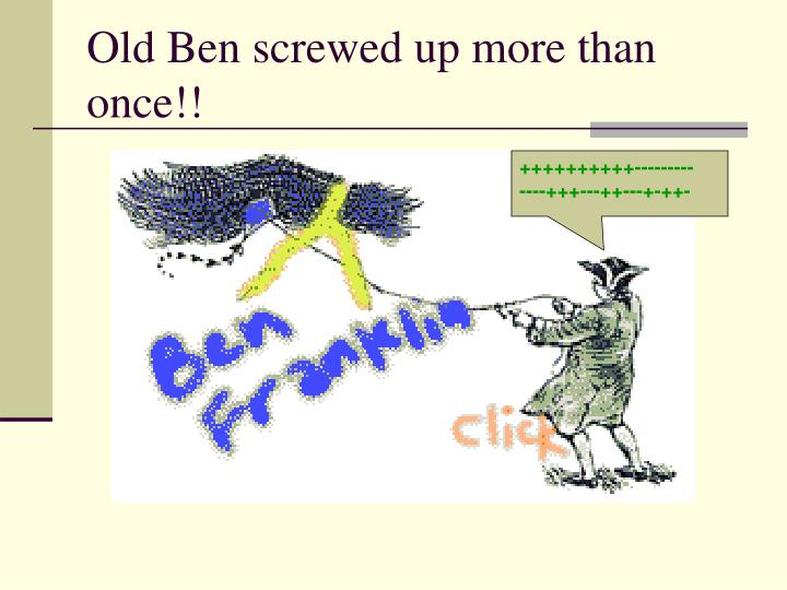 Old Ben screwed up more than once!!