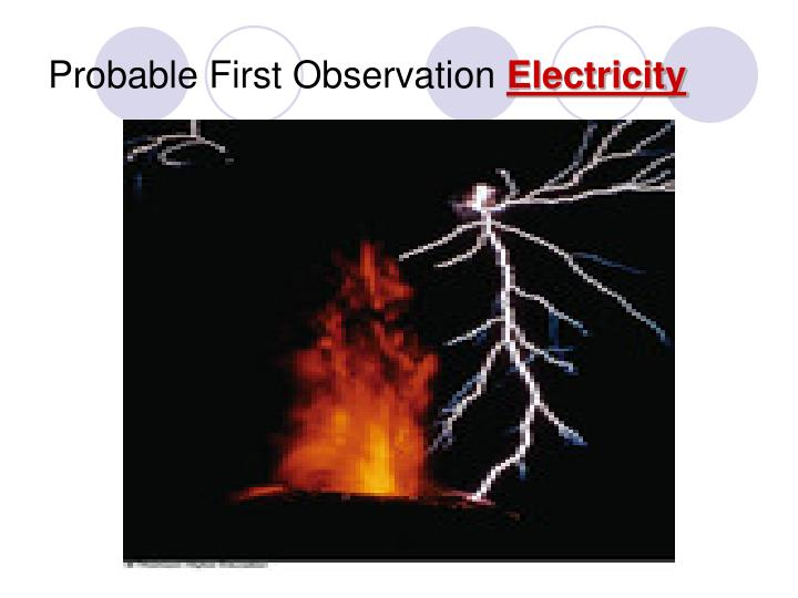 Probable first observation electricity