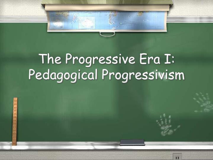 The Progressive Era I: