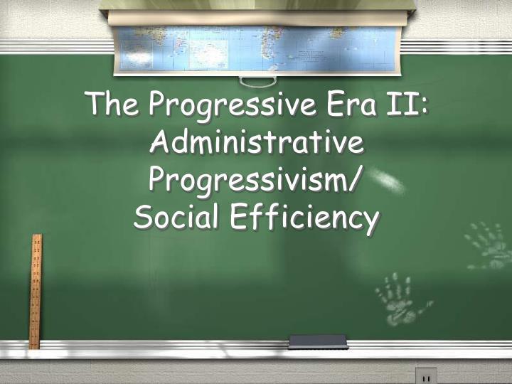 The Progressive Era II: Administrative Progressivism/