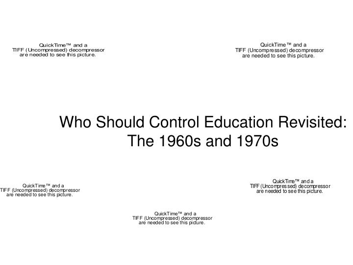 Who Should Control Education Revisited: The 1960s and 1970s