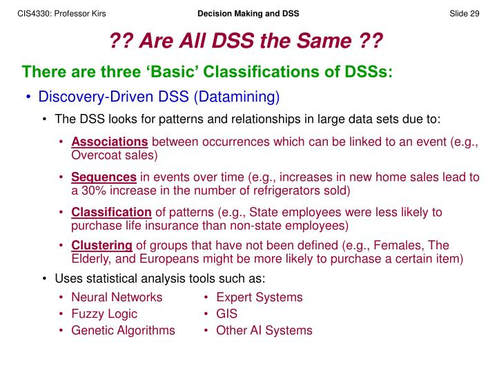 There are three 'Basic' Classifications of DSSs: