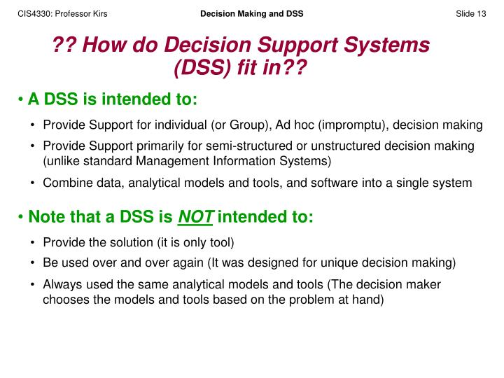 A DSS is intended to: