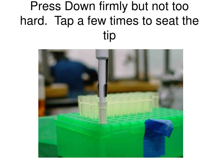 Press Down firmly but not too hard.  Tap a few times to seat the tip