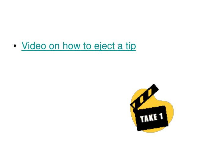 Video on how to eject a tip