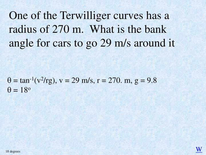 One of the Terwilliger curves has a radius of 270 m.  What is the bank angle for cars to go 29 m/s around it