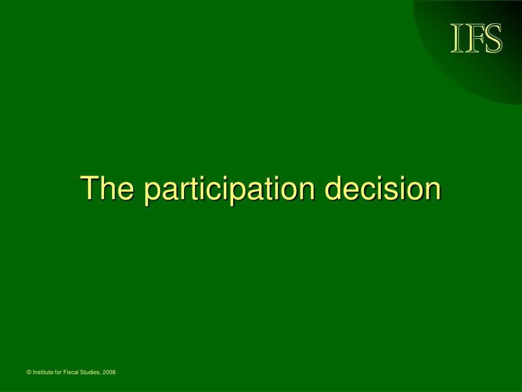 The participation decision