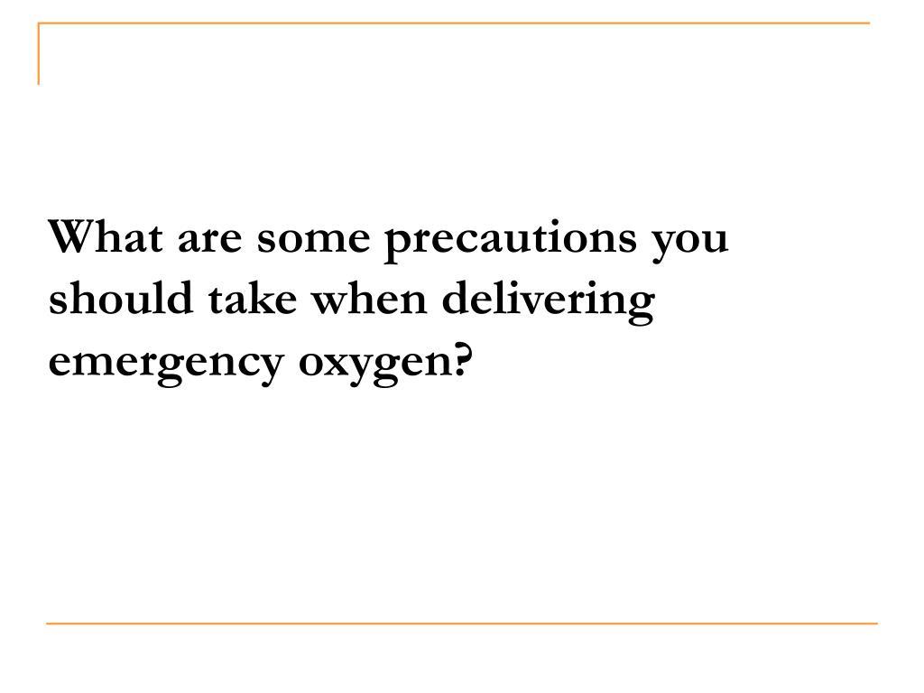 What are some precautions you should take when delivering emergency oxygen?