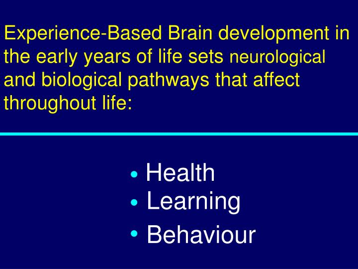 Experience-Based Brain development in the early years of life sets