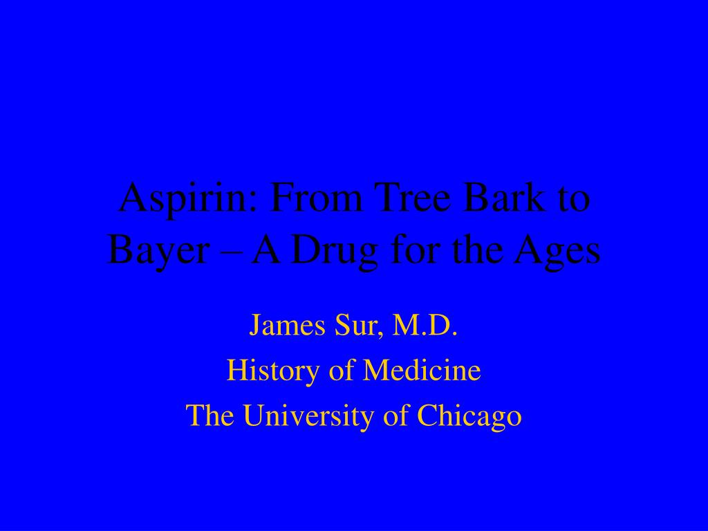 Aspirin: From Tree Bark to Bayer – A Drug for the Ages