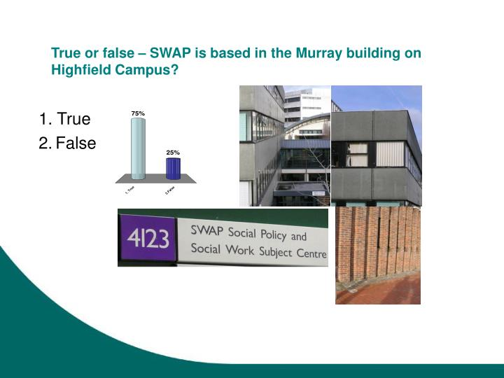 True or false swap is based in the murray building on highfield campus