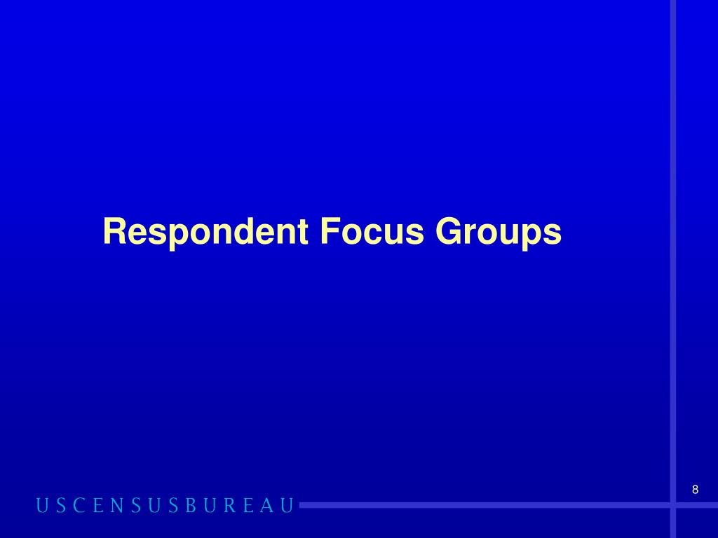 Respondent Focus Groups