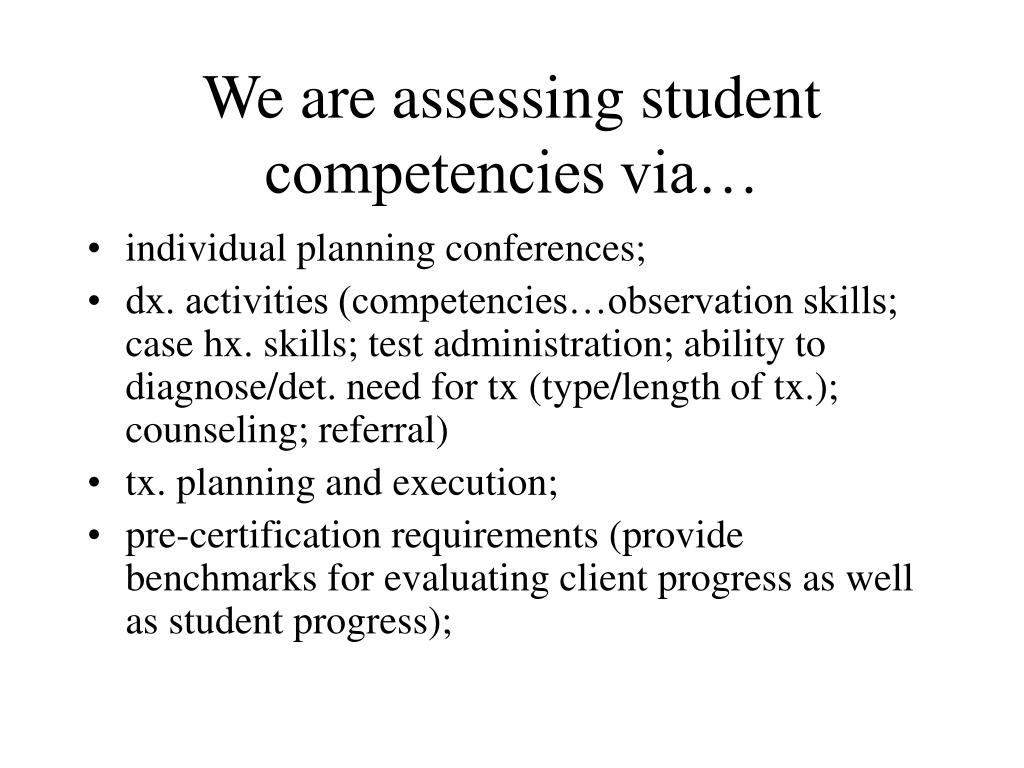 We are assessing student competencies via…