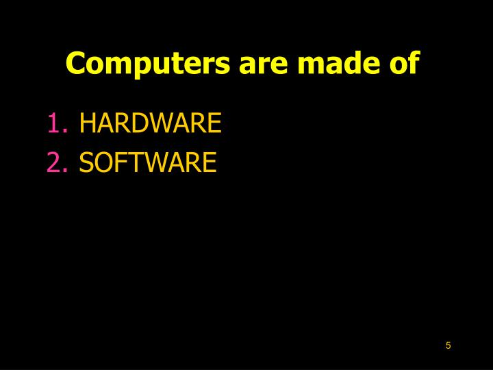 Computers are made of