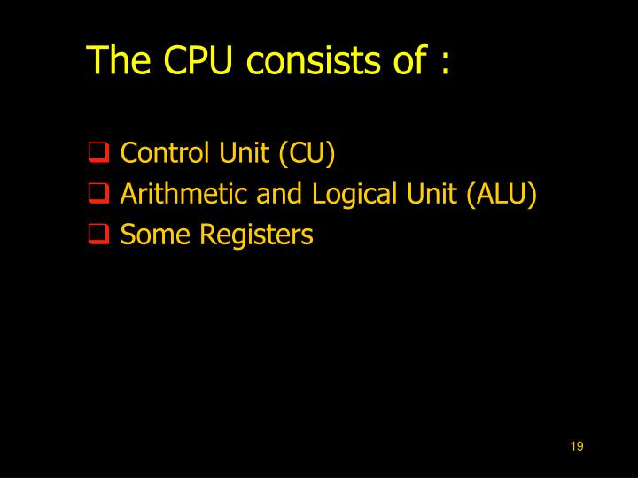 The CPU consists of :