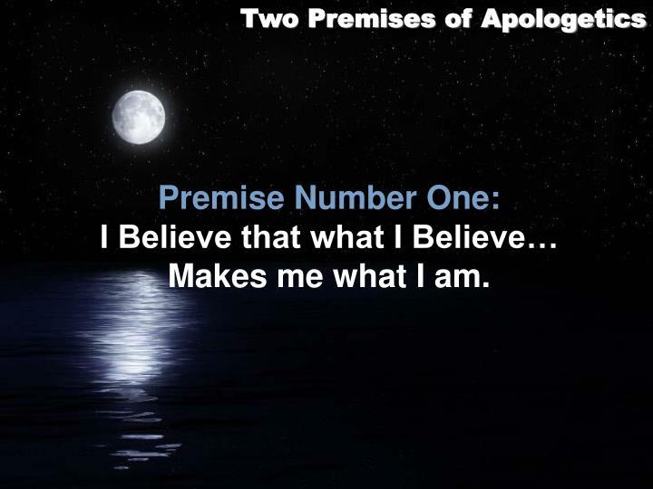 Two Premises of Apologetics