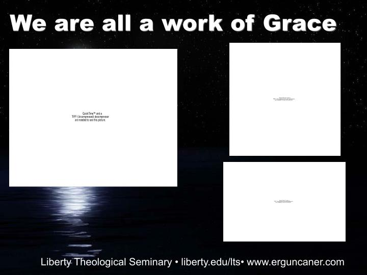 We are all a work of grace