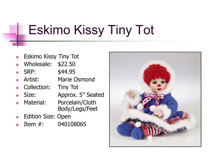 Eskimo Kissy Tiny Tot