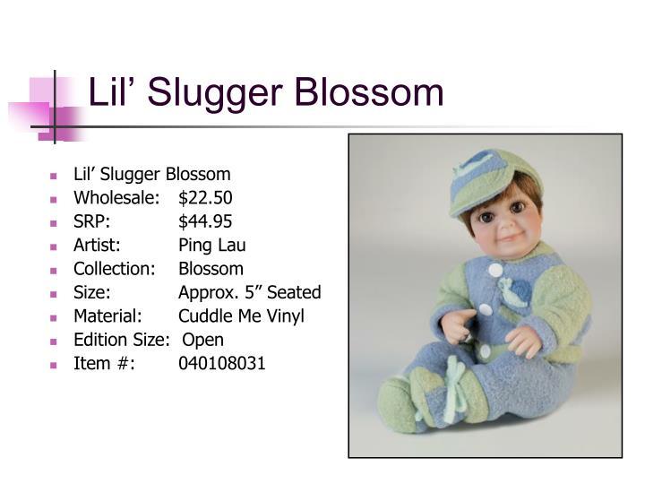 Lil' Slugger Blossom