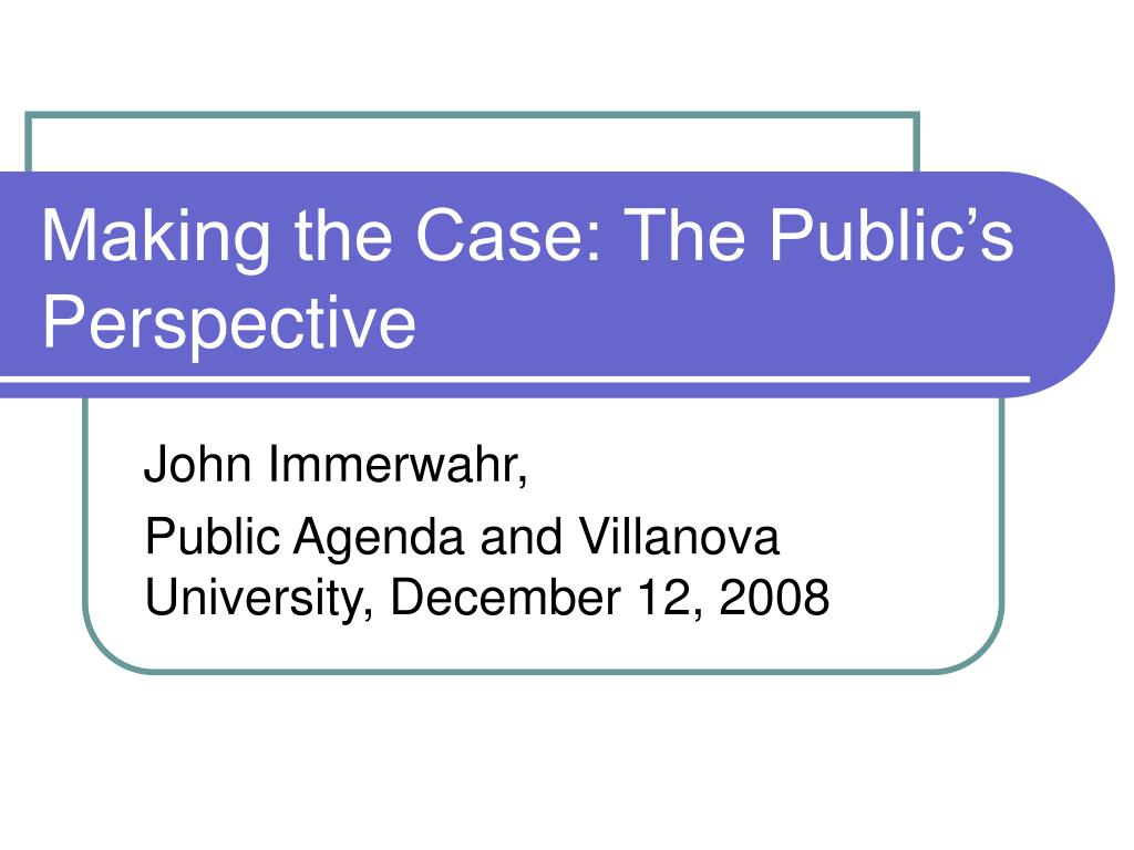 Making the Case: The Public's Perspective