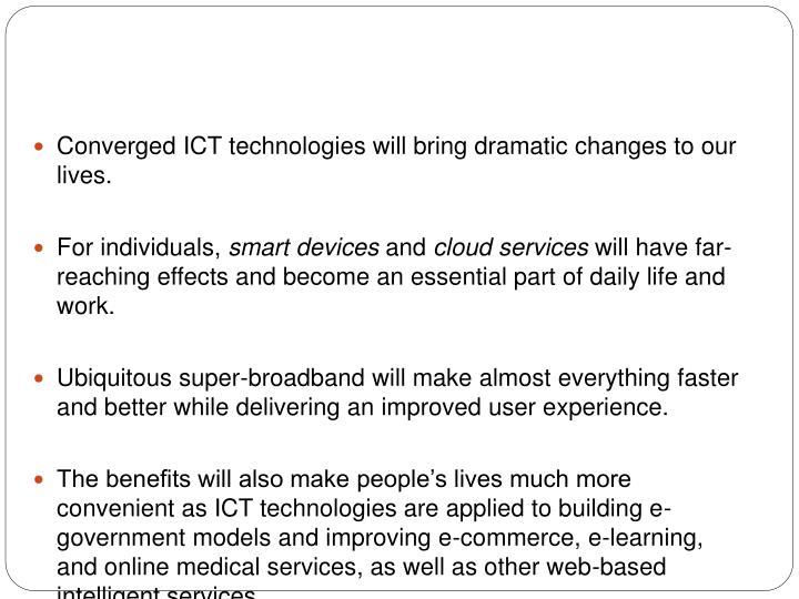 Converged ICT technologies will bring dramatic changes to our lives.