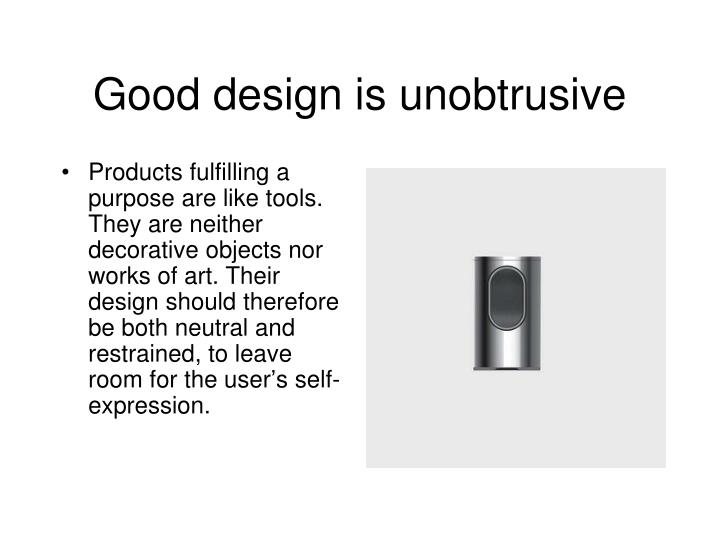Good design is unobtrusive